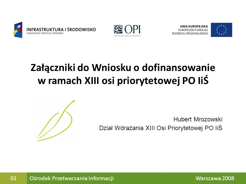 Jk Ośrodek Przetwarzania Informacji Warszawa 200801 Załączniki do Wniosku o dofinansowanie w ramach XIII osi priorytetowej PO IiŚ 1 Hubert Mrozowski D