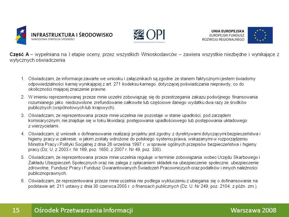 Ośrodek Przetwarzania Informacji Warszawa 200815 Część A – wypełniana na I etapie oceny, przez wszystkich Wnioskodawców – zawiera wszystkie niezbędne