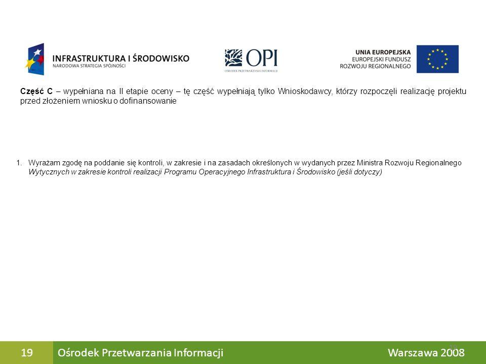 Ośrodek Przetwarzania Informacji Warszawa 200819 Część C – wypełniana na II etapie oceny – tę część wypełniają tylko Wnioskodawcy, którzy rozpoczęli r