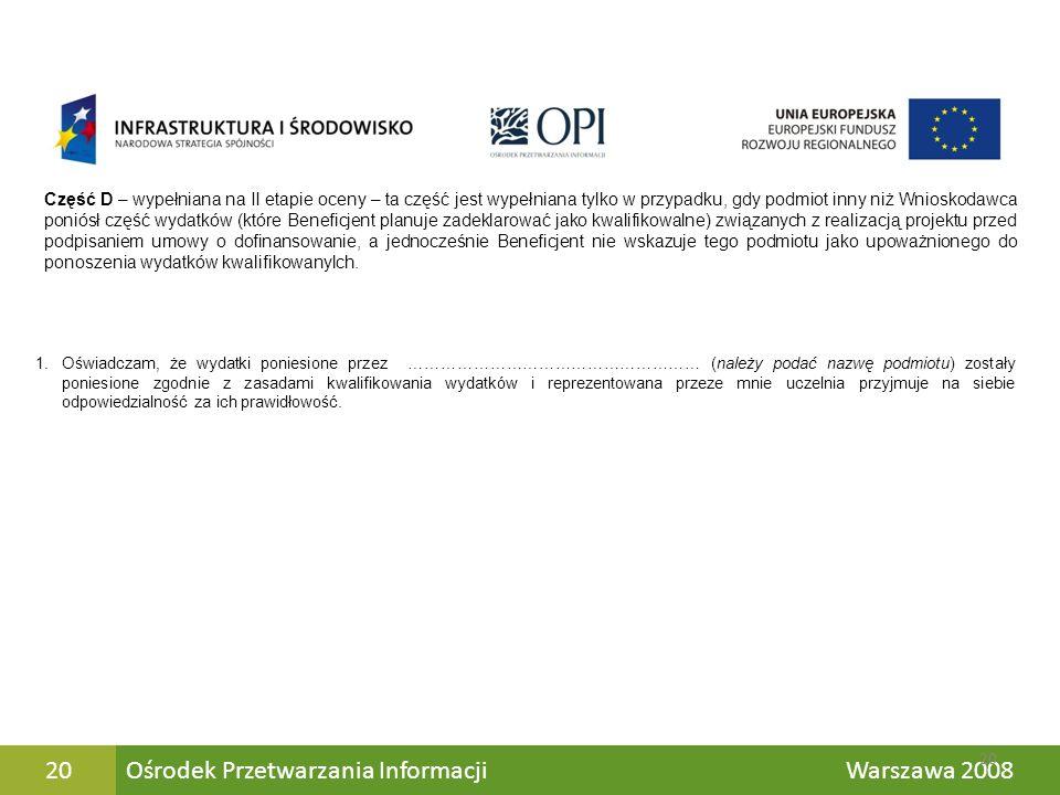 Ośrodek Przetwarzania Informacji Warszawa 200820 Część D – wypełniana na II etapie oceny – ta część jest wypełniana tylko w przypadku, gdy podmiot inn