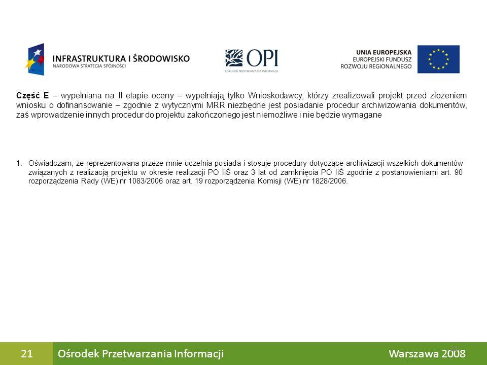 Ośrodek Przetwarzania Informacji Warszawa 200821 Część E – wypełniana na II etapie oceny – wypełniają tylko Wnioskodawcy, którzy zrealizowali projekt