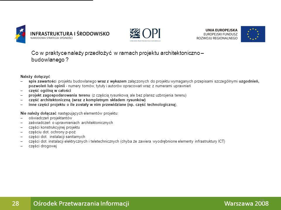 Ośrodek Przetwarzania Informacji Warszawa 200828 Należy dołączyć –spis zawartości projektu budowlanego wraz z wykazem załączonych do projektu wymagany