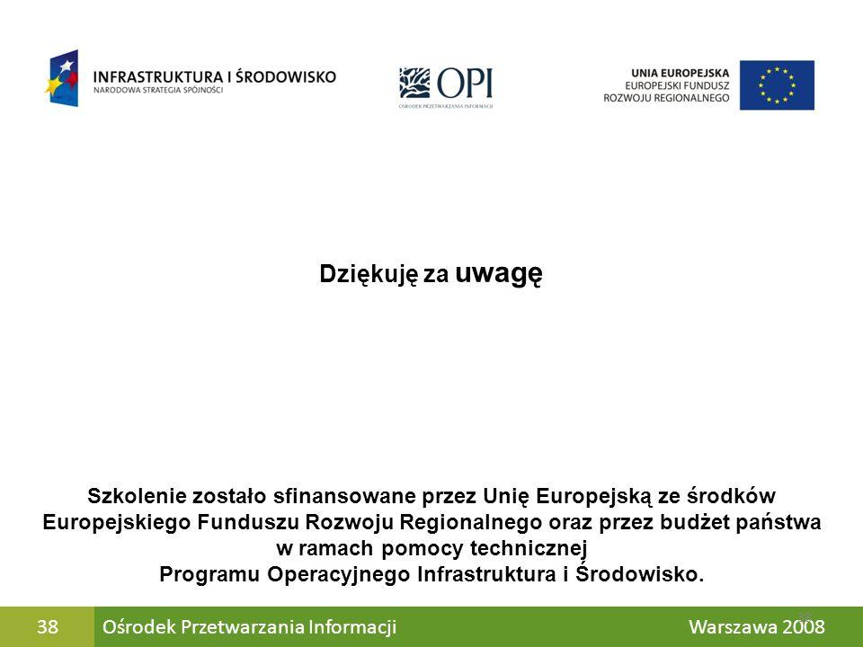 Ośrodek Przetwarzania Informacji Warszawa 200838 Dziękuję za uwagę 38 Szkolenie zostało sfinansowane przez Unię Europejską ze środków Europejskiego Fu