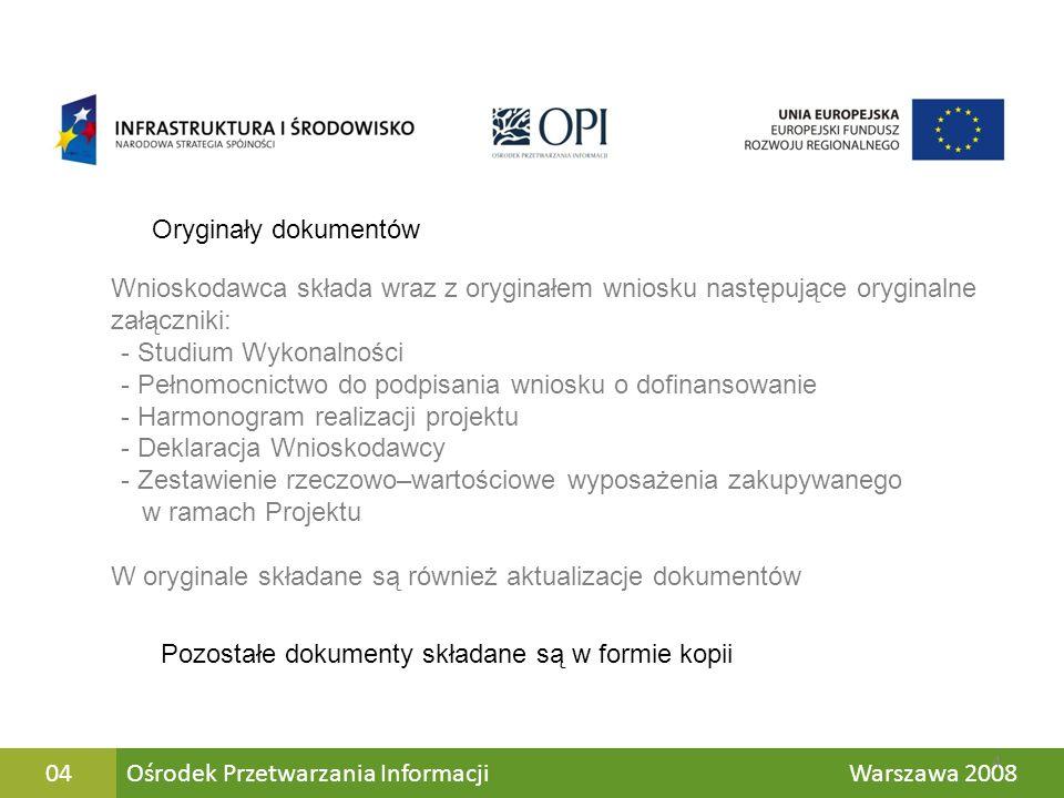 Ośrodek Przetwarzania Informacji Warszawa 200804 Wnioskodawca składa wraz z oryginałem wniosku następujące oryginalne załączniki: - Studium Wykonalnoś