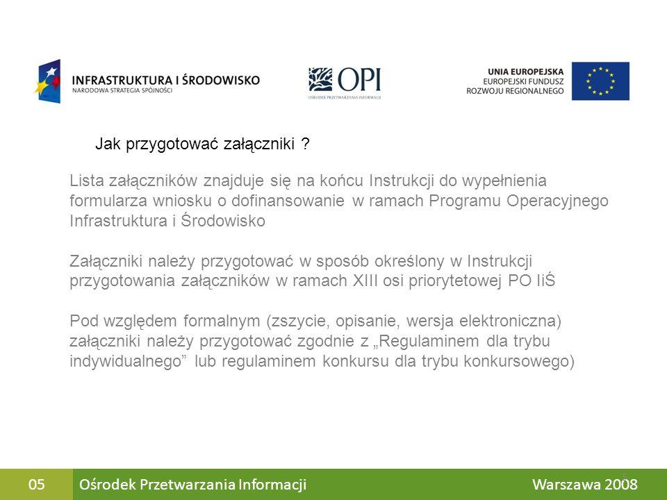 Ośrodek Przetwarzania Informacji Warszawa 200805 Lista załączników znajduje się na końcu Instrukcji do wypełnienia formularza wniosku o dofinansowanie