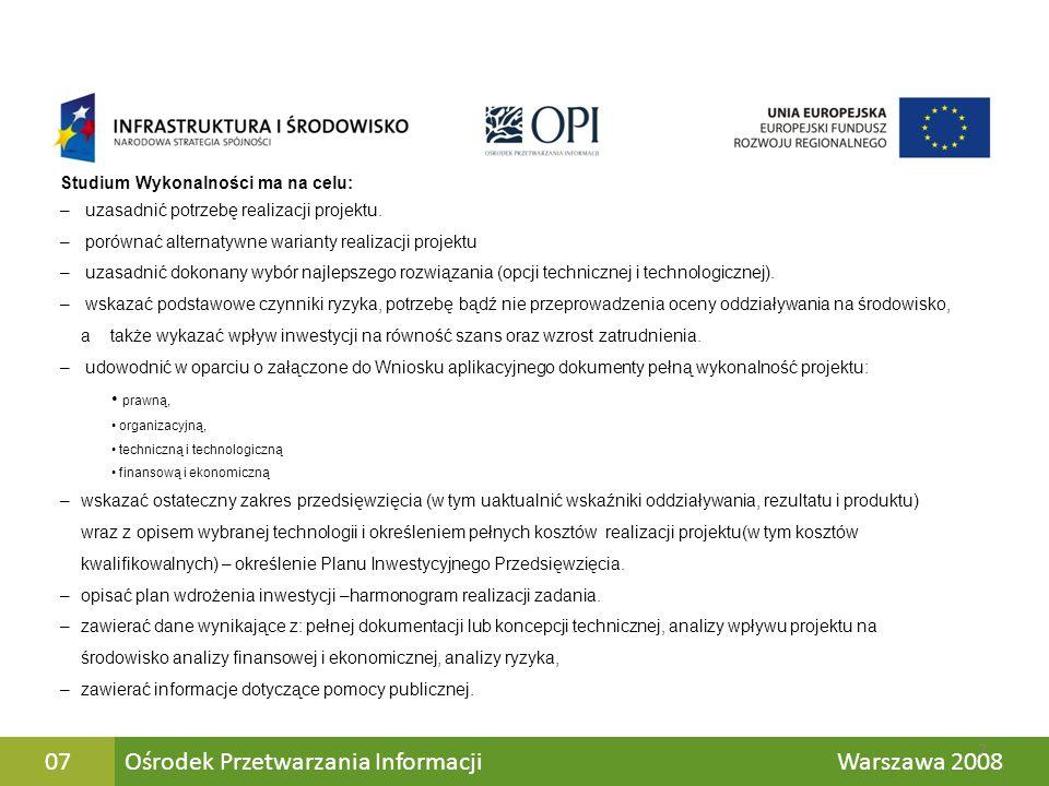 Ośrodek Przetwarzania Informacji Warszawa 200807 Studium Wykonalności ma na celu: – uzasadnić potrzebę realizacji projektu. – porównać alternatywne wa