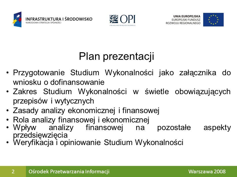 Przygotowanie Studium Wykonalności jako załącznika do wniosku o dofinansowanie Definicja i podstawowe zasady przygotowania Studium Wykonalności Zależność Studium Wykonalności i wniosku aplikacyjnego Studium Wykonalności jako załącznik do obowiązującego wniosku o dofinansowanie projektu w ramach PO IiŚ Elementy Studium Wykonalności, które należy ująć we wniosku Aktualizacja dokumentów Ośrodek Przetwarzania Informacji Warszawa 20083 3