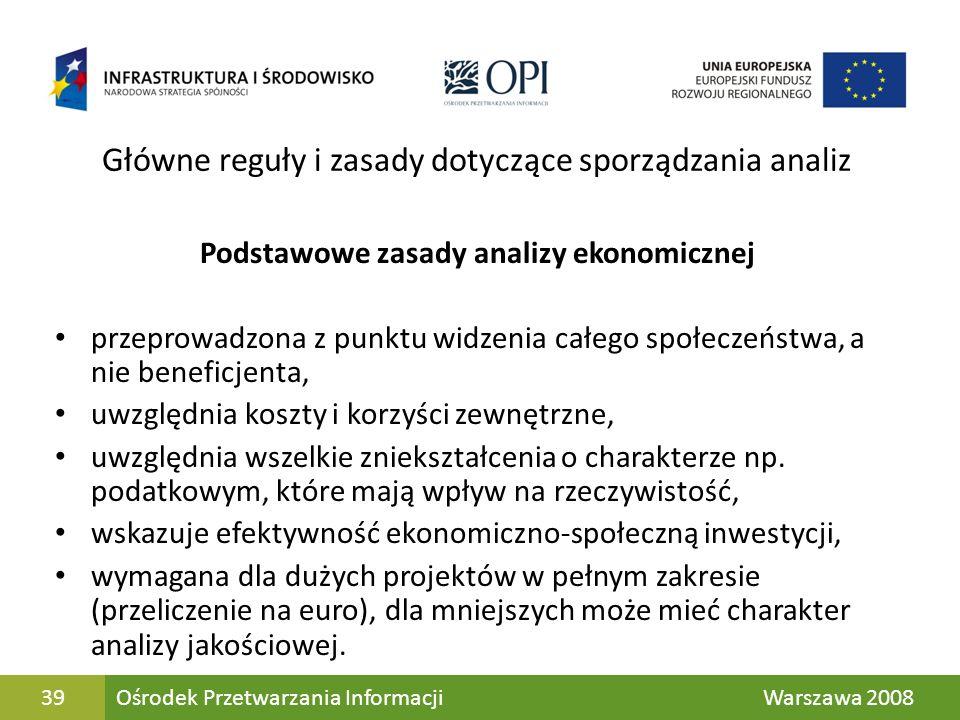 39 Główne reguły i zasady dotyczące sporządzania analiz Podstawowe zasady analizy ekonomicznej przeprowadzona z punktu widzenia całego społeczeństwa,