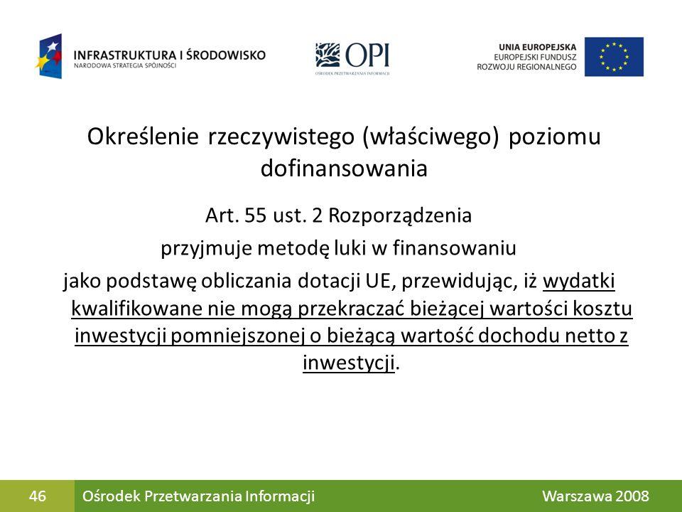 46 Określenie rzeczywistego (właściwego) poziomu dofinansowania Art. 55 ust. 2 Rozporządzenia przyjmuje metodę luki w finansowaniu jako podstawę oblic
