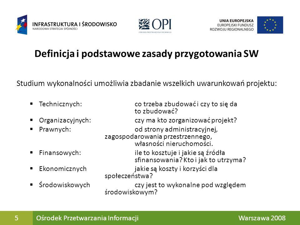 5 Definicja i podstawowe zasady przygotowania SW Studium wykonalności umożliwia zbadanie wszelkich uwarunkowań projektu: Technicznych:co trzeba zbudow