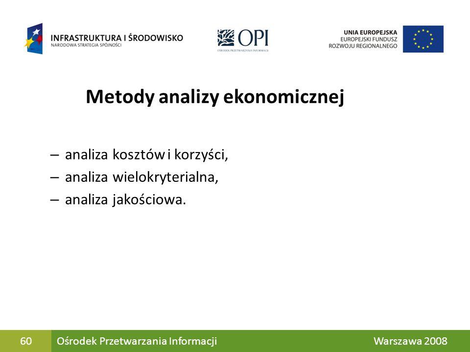 60 Metody analizy ekonomicznej – analiza kosztów i korzyści, – analiza wielokryterialna, – analiza jakościowa. Jk Ośrodek Przetwarzania Informacji War