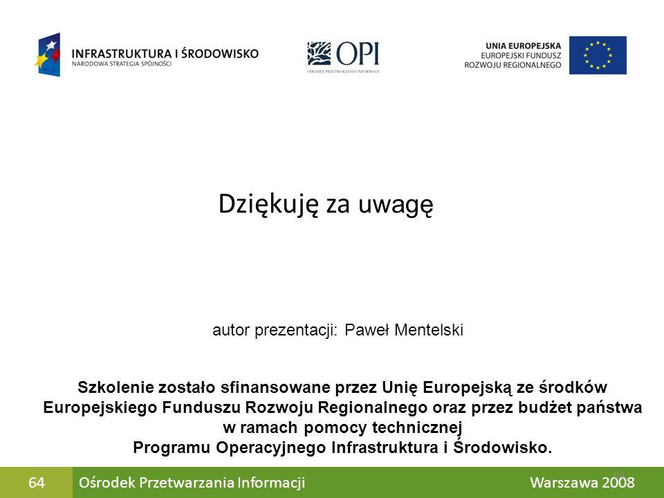 Ośrodek Przetwarzania Informacji Warszawa 200864 Szkolenie zostało sfinansowane przez Unię Europejską ze środków Europejskiego Funduszu Rozwoju Region
