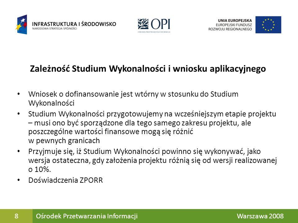 9 Studium Wykonalności jako załącznik do obowiązującego o wniosku o dofinansowanie projektu w ramach PO IiŚ Analiza finansowo – ekonomiczna (analiza kosztów i korzyści) jako dodatkowy załącznik do wniosku o dofinansowanie, który podlega aktualizacji i jest zgodny z danymi we Wniosku Zgodność wniosku ze Studium Wykonalności (analizą kosztów i korzyści) Jk Ośrodek Przetwarzania Informacji Warszawa 20089