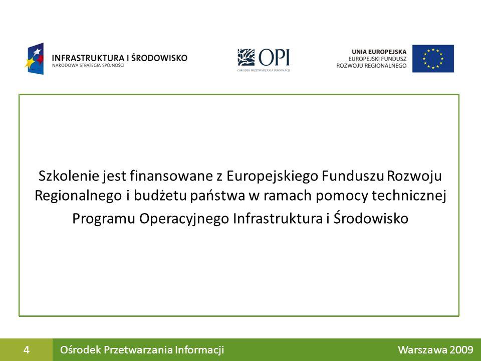 Szkolenie jest finansowane z Europejskiego Funduszu Rozwoju Regionalnego i budżetu państwa w ramach pomocy technicznej Programu Operacyjnego Infrastruktura i Środowisko Ośrodek Przetwarzania Informacji Warszawa 20094