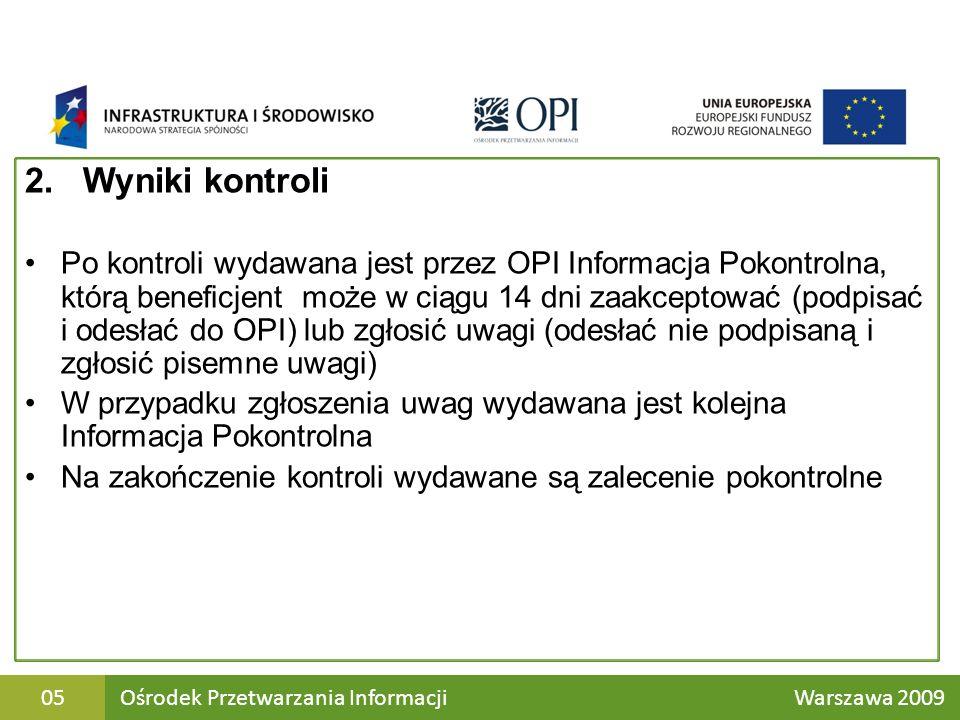 2. Wyniki kontroli Po kontroli wydawana jest przez OPI Informacja Pokontrolna, którą beneficjent może w ciągu 14 dni zaakceptować (podpisać i odesłać