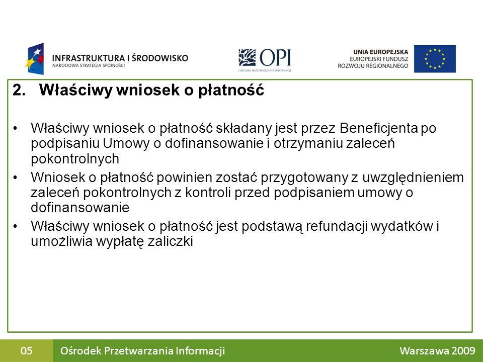2. Właściwy wniosek o płatność Właściwy wniosek o płatność składany jest przez Beneficjenta po podpisaniu Umowy o dofinansowanie i otrzymaniu zaleceń