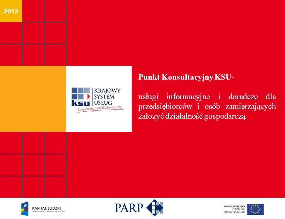 2012 Punkt Konsultacyjny KSU- usługi informacyjne i doradcze dla przedsiębiorców i osób zamierzających założyć działalność gospodarczą