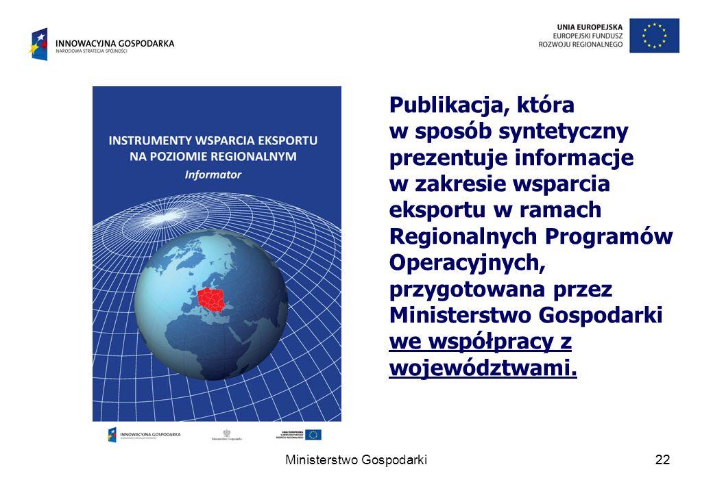 Ministerstwo Gospodarki22 Publikacja, która w sposób syntetyczny prezentuje informacje w zakresie wsparcia eksportu w ramach Regionalnych Programów Op