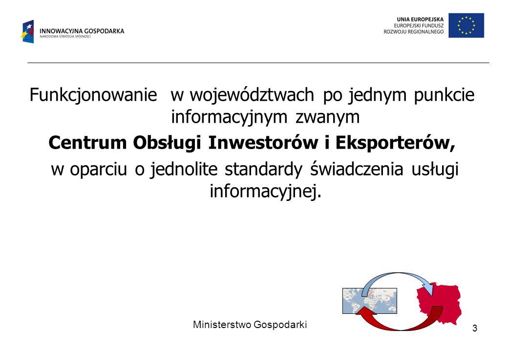 Funkcjonowanie w województwach po jednym punkcie informacyjnym zwanym Centrum Obsługi Inwestorów i Eksporterów, w oparciu o jednolite standardy świadc