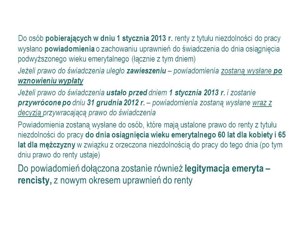 25 Z miany dot. renty z tytułu niezdolności do pracy (c.d.) Do osób pobierających w dniu 1 stycznia 2013 r. renty z tytułu niezdolności do pracy wysła