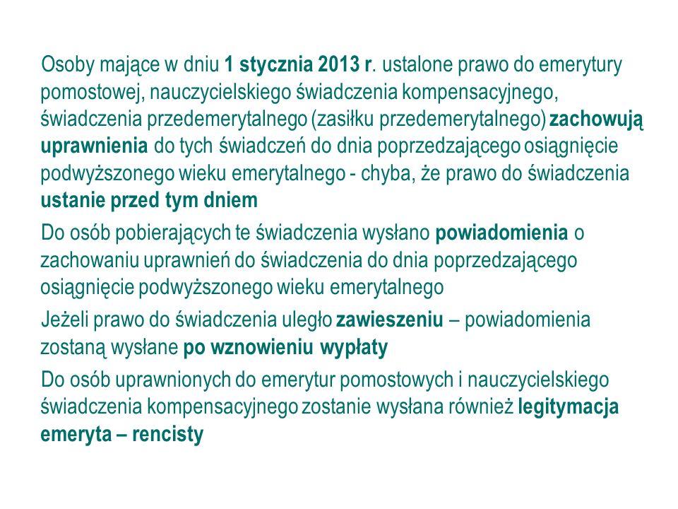44 Zmiany w innych przepisach (c.d.) Osoby mające w dniu 1 stycznia 2013 r. ustalone prawo do emerytury pomostowej, nauczycielskiego świadczenia kompe