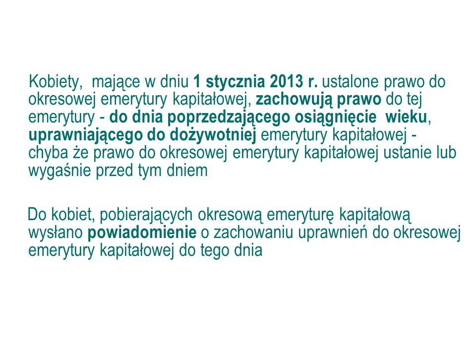 48 Okresowa emerytura kapitałowa Kobiety, mające w dniu 1 stycznia 2013 r. ustalone prawo do okresowej emerytury kapitałowej, zachowują prawo do tej e