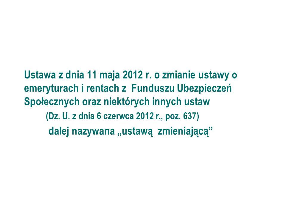 555 Ustawa z dnia 11 maja 2012 r. Ustawa z dnia 11 maja 2012 r. o zmianie ustawy o emeryturach i rentach z Funduszu Ubezpieczeń Społecznych oraz niekt