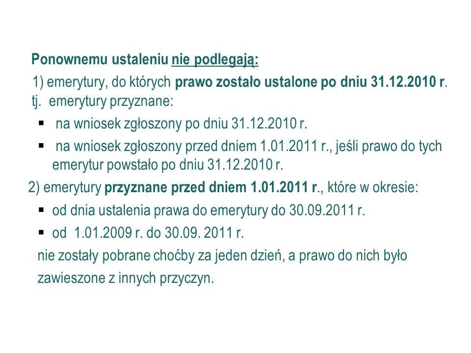 53 Ustawa prezydencka Ponownemu ustaleniu nie podlegają: 1) emerytury, do których prawo zostało ustalone po dniu 31.12.2010 r. tj. emerytury przyznane