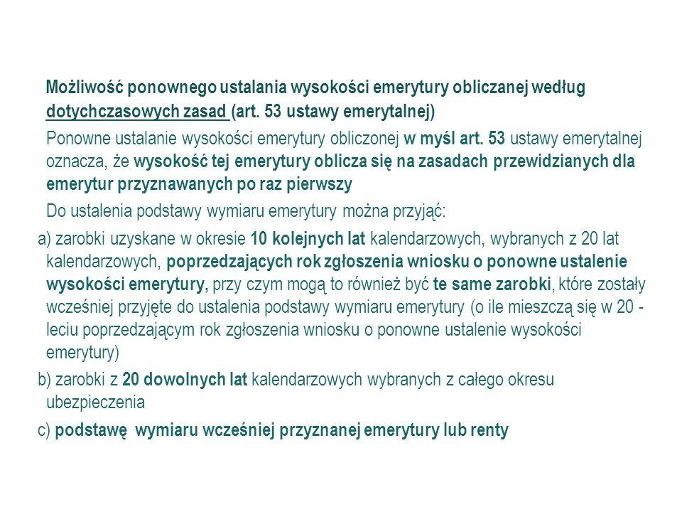 54 Ustawa prezydencka Możliwość ponownego ustalania wysokości emerytury obliczanej według dotychczasowych zasad (art. 53 ustawy emerytalnej) Ponowne u