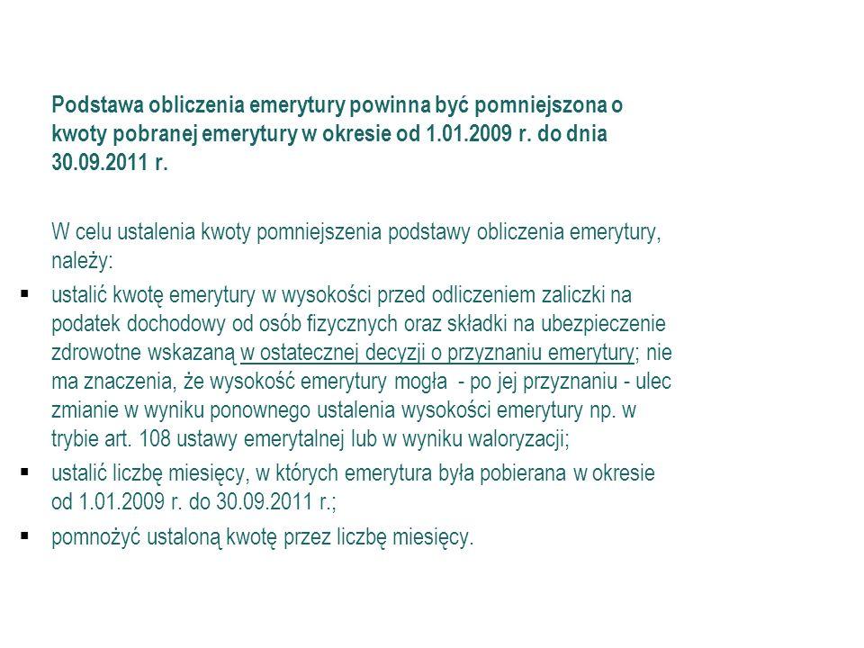 Ustawa prezydencka Podstawa obliczenia emerytury powinna być pomniejszona o kwoty pobranej emerytury w okresie od 1.01.2009 r. do dnia 30.09.2011 r. W
