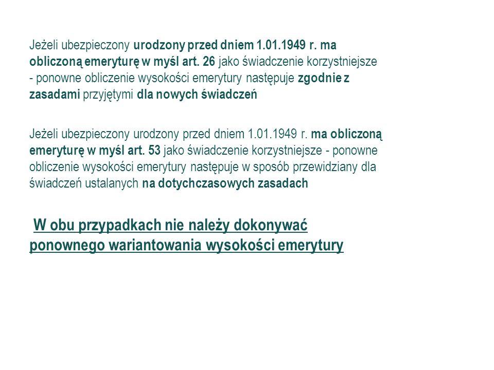 Ustawa prezydencka 61 Jeżeli ubezpieczony urodzony przed dniem 1.01.1949 r. ma obliczoną emeryturę w myśl art. 26 jako świadczenie korzystniejsze - po