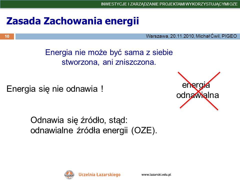 Zasada Zachowania energii 10 INWESTYCJE I ZARZĄDZANIE PROJEKTAMI WYKORZYSTUJĄCYMI OZE Warszawa, 20.11.2010, Michał Ćwil, PIGEO Energia nie może być sa
