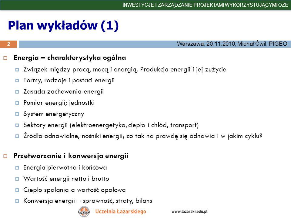 Plan wykładów (1) Energia – charakterystyka ogólna Związek między pracą, mocą i energią. Produkcja energii i jej zużycie Formy, rodzaje i postaci ener