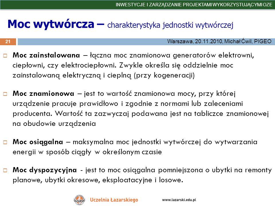 Moc wytwórcza – charakterystyka jednostki wytwórczej 21 INWESTYCJE I ZARZĄDZANIE PROJEKTAMI WYKORZYSTUJĄCYMI OZE Warszawa, 20.11.2010, Michał Ćwil, PI