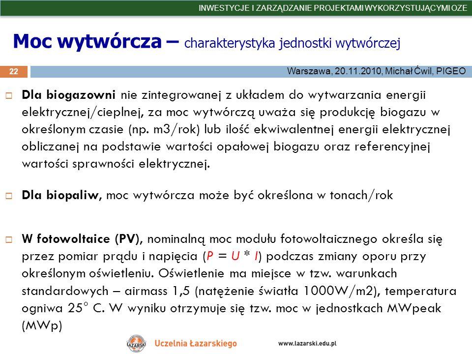 Moc wytwórcza – charakterystyka jednostki wytwórczej 22 INWESTYCJE I ZARZĄDZANIE PROJEKTAMI WYKORZYSTUJĄCYMI OZE Warszawa, 20.11.2010, Michał Ćwil, PI