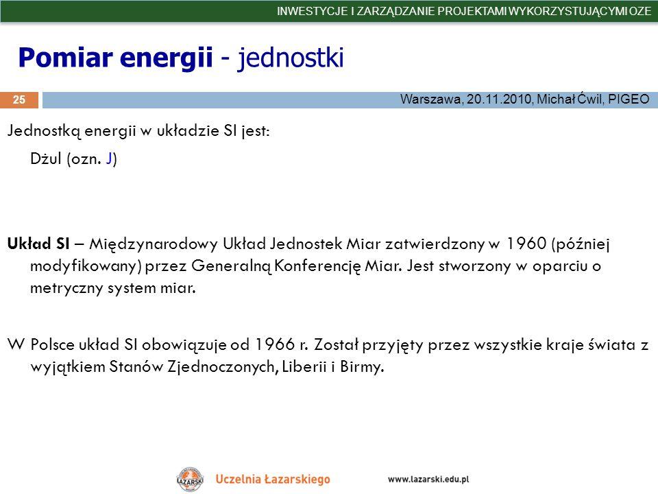 Pomiar energii - jednostki 25 INWESTYCJE I ZARZĄDZANIE PROJEKTAMI WYKORZYSTUJĄCYMI OZE Warszawa, 20.11.2010, Michał Ćwil, PIGEO Jednostką energii w uk