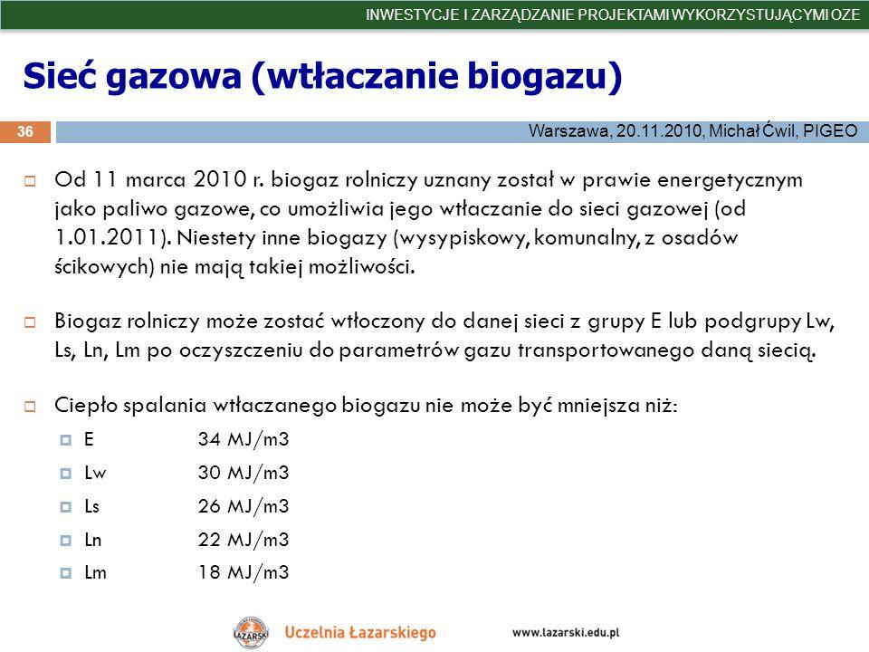 Sieć gazowa (wtłaczanie biogazu) 36 INWESTYCJE I ZARZĄDZANIE PROJEKTAMI WYKORZYSTUJĄCYMI OZE Warszawa, 20.11.2010, Michał Ćwil, PIGEO Od 11 marca 2010