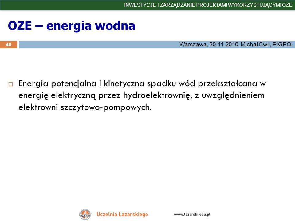 OZE – energia wodna 40 INWESTYCJE I ZARZĄDZANIE PROJEKTAMI WYKORZYSTUJĄCYMI OZE Warszawa, 20.11.2010, Michał Ćwil, PIGEO Energia potencjalna i kinetyc