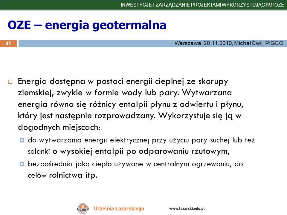 OZE – energia geotermalna 41 INWESTYCJE I ZARZĄDZANIE PROJEKTAMI WYKORZYSTUJĄCYMI OZE Warszawa, 20.11.2010, Michał Ćwil, PIGEO Energia dostępna w post