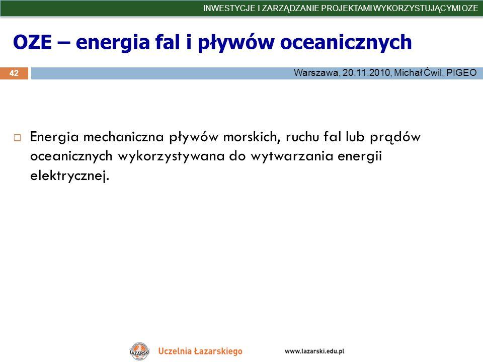 OZE – energia fal i pływów oceanicznych 42 INWESTYCJE I ZARZĄDZANIE PROJEKTAMI WYKORZYSTUJĄCYMI OZE Warszawa, 20.11.2010, Michał Ćwil, PIGEO Energia m