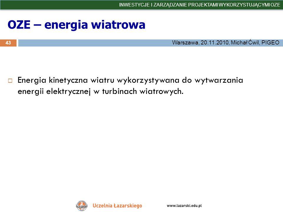 OZE – energia wiatrowa 43 INWESTYCJE I ZARZĄDZANIE PROJEKTAMI WYKORZYSTUJĄCYMI OZE Warszawa, 20.11.2010, Michał Ćwil, PIGEO Energia kinetyczna wiatru