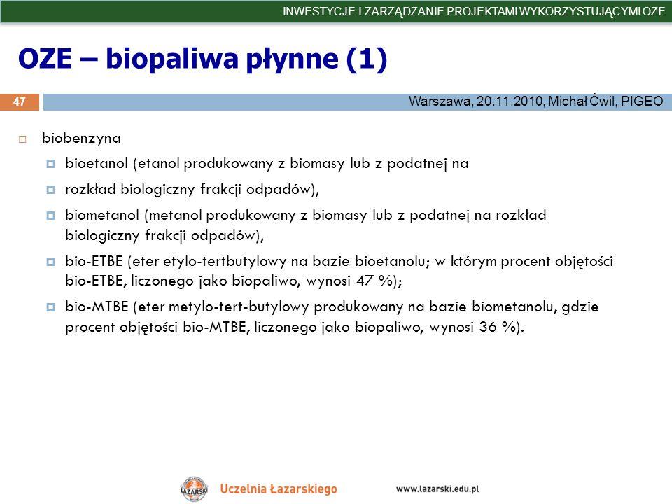 OZE – biopaliwa płynne (1) 47 INWESTYCJE I ZARZĄDZANIE PROJEKTAMI WYKORZYSTUJĄCYMI OZE Warszawa, 20.11.2010, Michał Ćwil, PIGEO biobenzyna bioetanol (