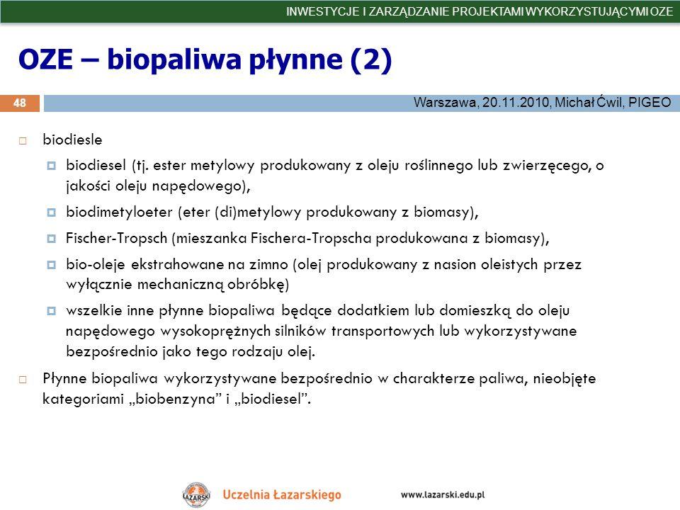 OZE – biopaliwa płynne (2) 48 INWESTYCJE I ZARZĄDZANIE PROJEKTAMI WYKORZYSTUJĄCYMI OZE Warszawa, 20.11.2010, Michał Ćwil, PIGEO biodiesle biodiesel (t