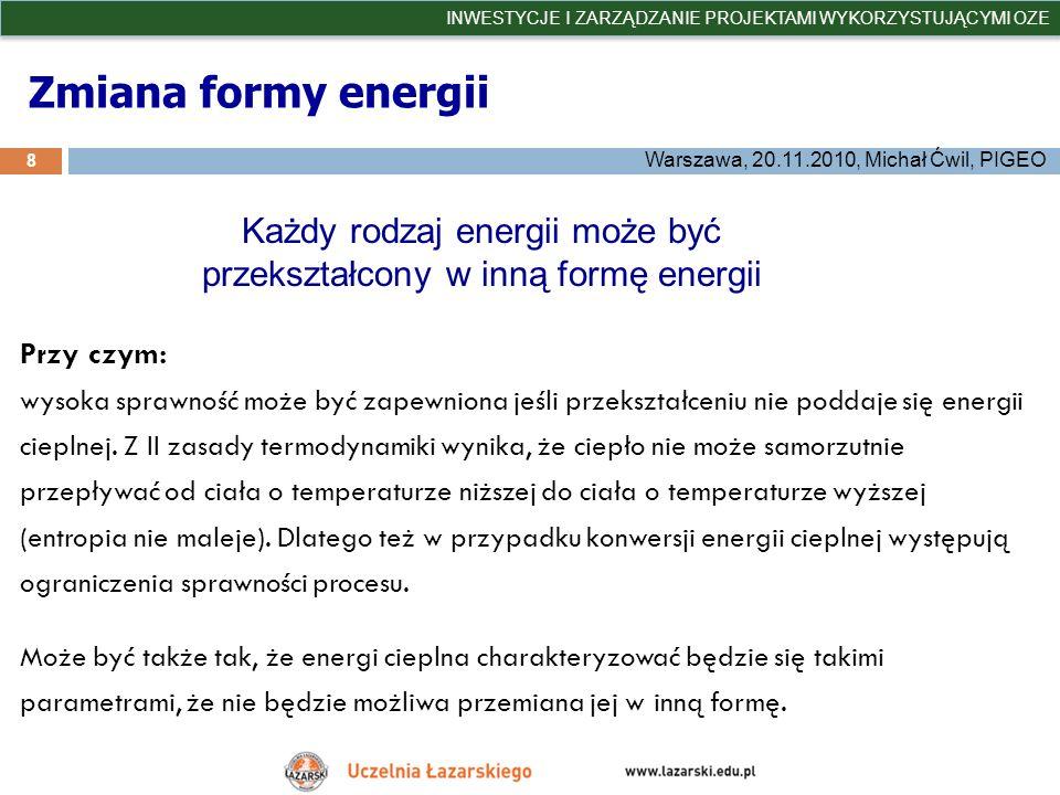 Zmiana formy energii 8 INWESTYCJE I ZARZĄDZANIE PROJEKTAMI WYKORZYSTUJĄCYMI OZE Warszawa, 20.11.2010, Michał Ćwil, PIGEO Przy czym: wysoka sprawność m