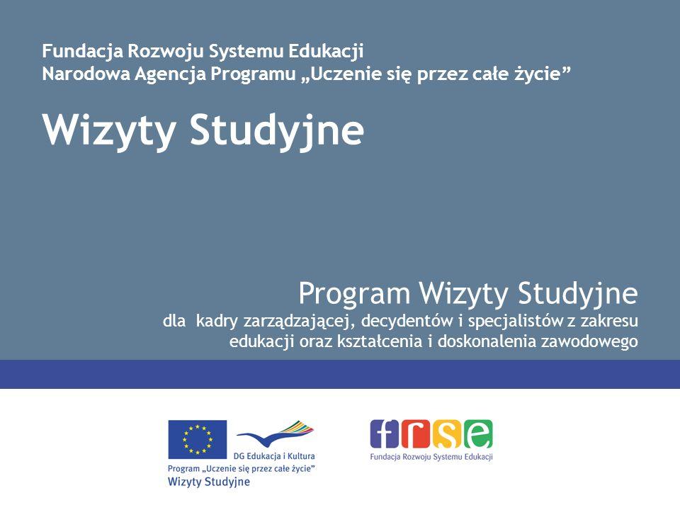 Wizyty Studyjne Program Wizyty Studyjne dla kadry zarządzającej, decydentów i specjalistów z zakresu edukacji oraz kształcenia i doskonalenia zawodowe