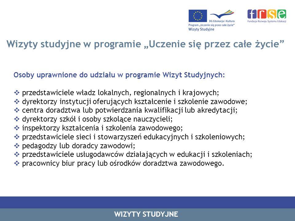 Wizyty studyjne w programie Uczenie się przez całe życie Osoby uprawnione do udziału w programie Wizyt Studyjnych: przedstawiciele władz lokalnych, re