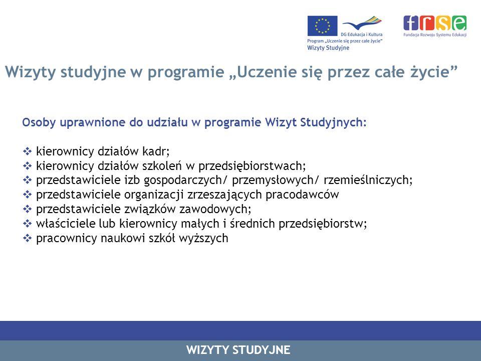 Wizyty studyjne w programie Uczenie się przez całe życie Osoby uprawnione do udziału w programie Wizyt Studyjnych: kierownicy działów kadr; kierownicy