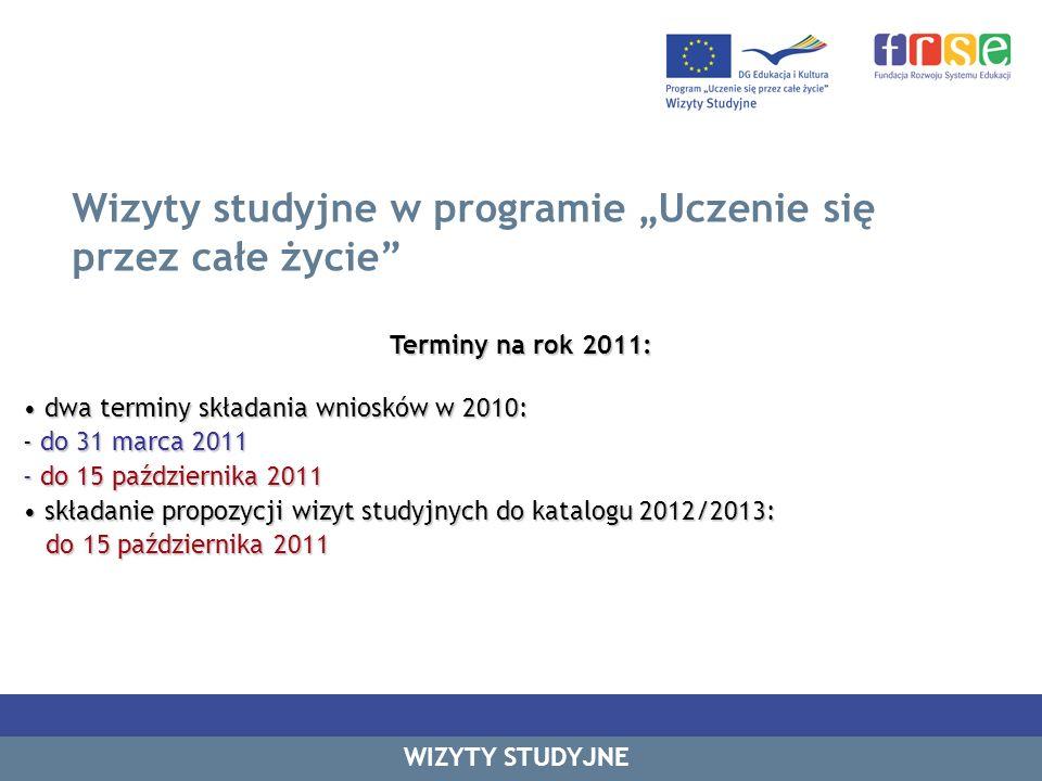 Wizyty studyjne w programie Uczenie się przez całe życie Terminy na rok 2011: dwa terminy składania wniosków w 2010: dwa terminy składania wniosków w