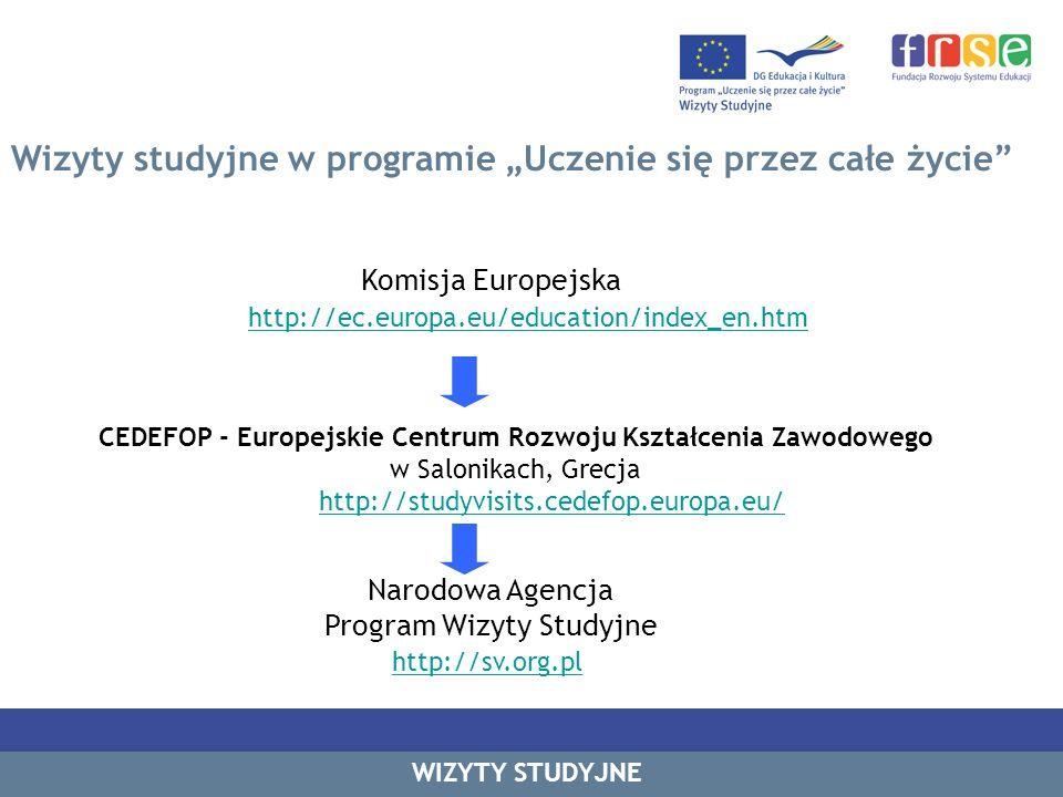 Wizyty studyjne w programie Uczenie się przez całe życie WIZYTY STUDYJNE Komisja Europejska http://ec.europa.eu/education/index_en.htm CEDEFOP - Europ