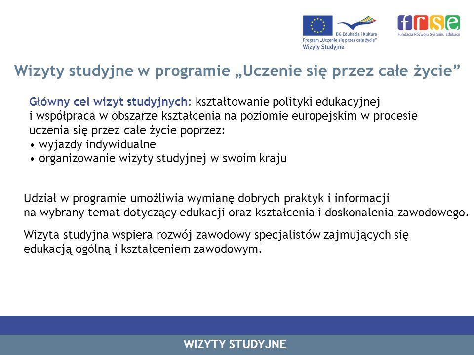 Wizyty studyjne w programie Uczenie się przez całe życie Główny cel wizyt studyjnych: kształtowanie polityki edukacyjnej i współpraca w obszarze kszta